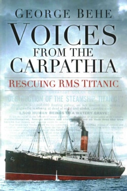 Voices from the Carpathia: Rescuing RMS Titanic (Paperback)