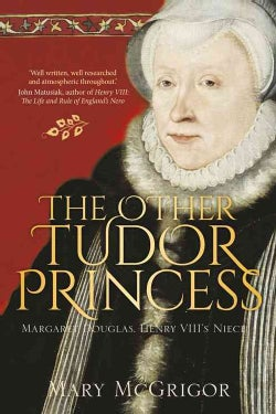 The Other Tudor Princess: Margaret Douglas, Henry VIII's Niece (Paperback)