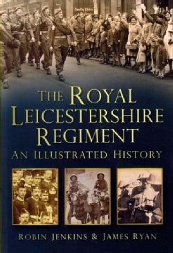 The Royal Leicestershire Regiment: An Illustrated History (Paperback)