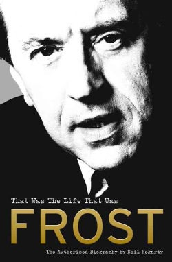 Frost: That Was the Life That Was: The Authorised Biography (Paperback)
