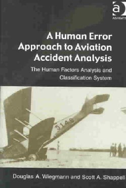 A Human Error Approach to Aviation Accident Analysis: The Human Factors Analysis and Classification System (Paperback)