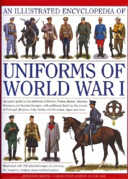 An Illustrated Encyclopedia of Uniforms of World War I: An Expert Guide to the Uniforms of Britain, France, Russi... (Hardcover)
