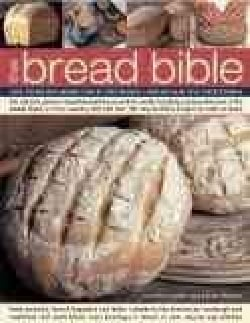 The Bread Bible: Over 100 Recipes Shown Step-by-Step in More Than 600 Beautiful Photographs (Hardcover)
