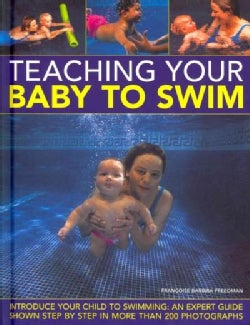 Teaching Your Baby to Swim: Introduce Your Child to Swimming: An Expert Guide Shown Step by Step in More Than 200... (Hardcover)