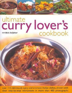Ultimate Curry Lover's Cookbook: Over 115 deliciously spicy and aromatic Indian dishes, shown with clear step-by-... (Hardcover)