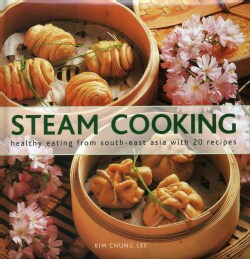 Steam Cooking: Healthy Eating from South-East Asia With 20 Recipes (Hardcover)