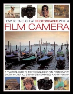 How to Take Great Photographs With a Film Camera: A Practical Guide to the Techniques of Film Photography, Shown ... (Hardcover)