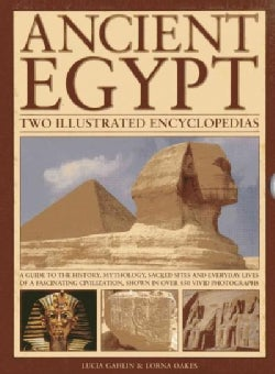 Ancient Egypt: Two Illustrated Encyclopedias: A Guide to the History, Mythology, Sacred Sites and Everyday Lives ... (Hardcover)