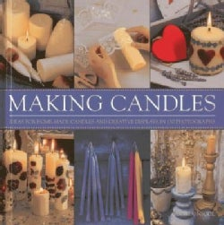 Making Candles: Ideas for Home-Made Candles and Creative Displays in 130 Photographs (Hardcover)