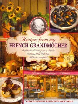 Recipes from My French Grandmother: Authentic Dishes from a Classic Cuisine, With over 200 Delicious Recipes (Hardcover)