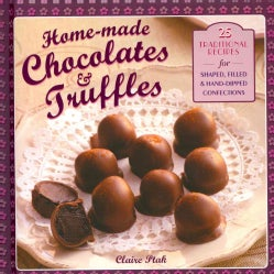 Home-Made Chocolates & Truffles: 25 Traditional Recipes for Shaped, Filled & Hand-Dipped Confections (Hardcover)