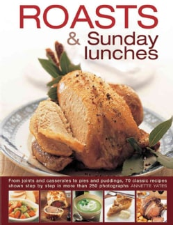 Roasts & Sunday Lunches: From Joints and Casseroles to Pies and Puddings, 70 Classic Recipes Shown Step by Step i... (Hardcover)