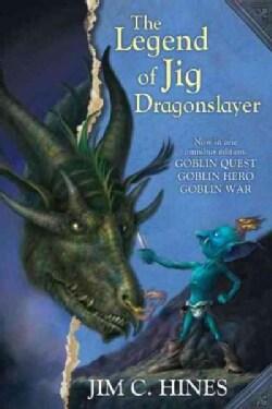 The Legend of Jig Dragonslayer: Goblin Quest / Goblin Hero / Goblin War (Paperback)
