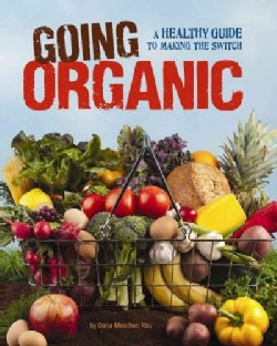 Going Organic: A Healthy Guide to Making the Switch (Paperback)