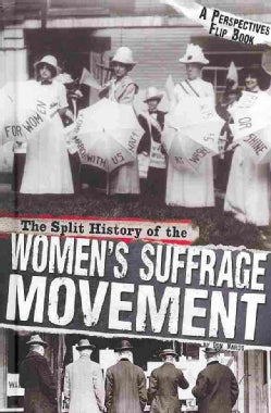 The Split History of the Women's Suffrage Movement: Anti-suffragists' Perspective (Hardcover)