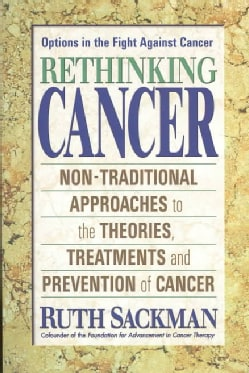Rethinking Cancer: Nontraditional Approaches to the Theories, Treatments, and Prevention of Cancer (Paperback)