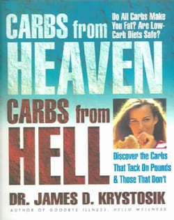 Carbs from Heaven, Carbs from Hell: Discover the Carbs That Tack on Pounds & Those That Don't (Paperback)