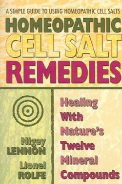 Homeopathic Cell Salt Remedies: Healing With Nature's Twelve Mineral Compounds (Paperback)