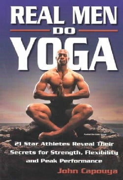 Real Men Do Yoga: 21 Star Athletes Reveal Their Secrets of Strength, Flexibility and Peak Performance (Paperback)