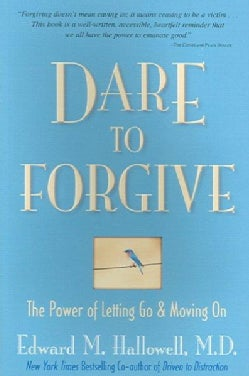 Dare to Forgive: The Power of Letting Go And Moving on (Paperback)