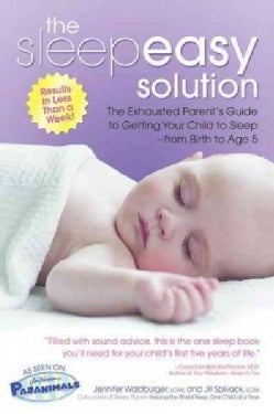 The Sleepeasy Solution: The Exhausted Parent's Guide to Getting Your Child to Sleep- from Birth to Age 5 (Paperback)