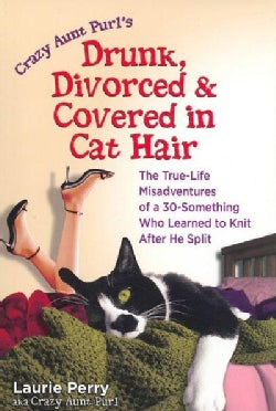 Drunk, Divorced, and Covered in Cat Hair: The True-Life Misadventures of a 30-Something Who Learned to Knit After... (Paperback)