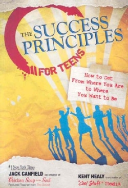 The Success Principles for Teens: How to Get from Where You Are to Where You Want to Be (Paperback)