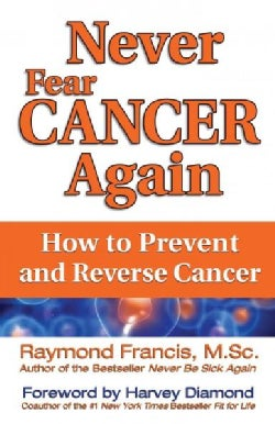Never Fear Cancer Again: How to Prevent and Reverse Cancer (Paperback)