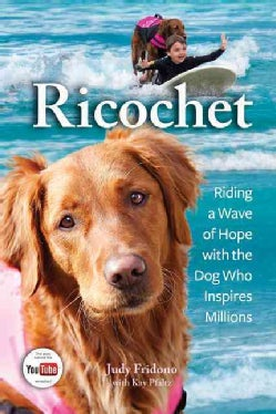 Ricochet: Riding a Wave of Hope with the Dog Who Inspires Millions (Paperback)