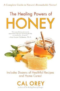 The Healing Powers of Honey: A Complete Guide to Nature's Remarkable Nectar (Paperback)
