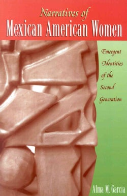 Narratives of Mexican American Women: Emergent Identities of the Second Generation (Paperback)