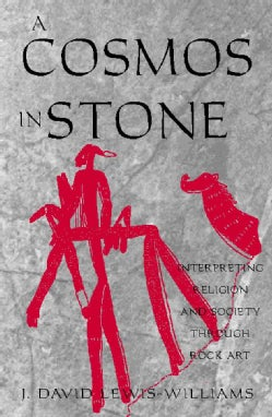 A Cosmos in Stone: Interpreting Religion and Society Through Rock Art (Paperback)