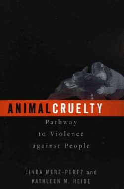 Animal Cruelty: Pathway to Violence Against People (Paperback)