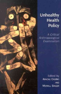 Unhealthy Health Policy: A Critical Anthropological Examination (Paperback)