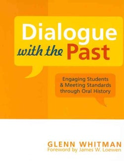 Dialogue With the Past: Engaging Students & Meeting Standards Through Oral History (Paperback)