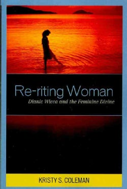 Re-riting Woman: Dianic Wicca and the Feminine Divine (Paperback)
