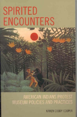 Spirited Encounters: American Indians Protest Museum Policies and Practices (Paperback)