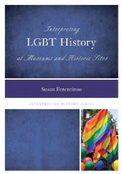 Interpreting LGBT History at Museums and Historic Sites (Hardcover)