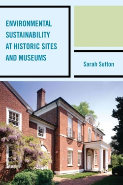 Environmental Sustainability at Historic Sites and Museums (Hardcover)
