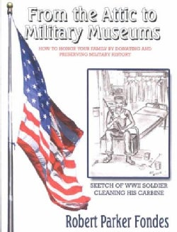 From the Attic to Military Museums: How to Honor Your Family by Donating and Preserving Military History (Paperback)