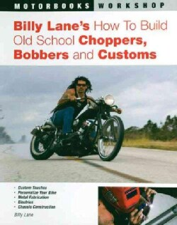 Billy Lane's How to Build Old School Choppers, Bobbers And Customs (Paperback)