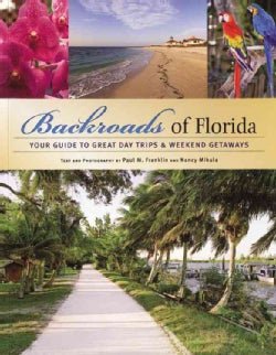 Backroads of Florida: Your Guide to Great Day Trips & Weekend Getaways (Paperback)