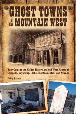 Ghost Towns of the Mountain West: Your Guide to the Hidden History and Old West Haunts of Colorado, Wyoming, Idah... (Paperback)