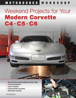 Weekend Projects for Your Modern Corvette C4, C5, C6 (Paperback)