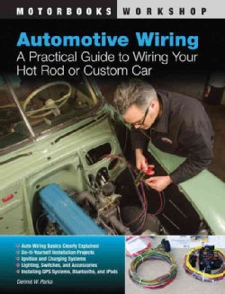 Automotive Wiring: A Practical Guide to Wiring Your Hot Rod or Custom Car (Paperback)