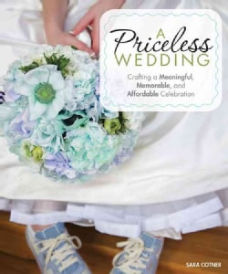 A Priceless Wedding: Crafting a Meaningful, Memorable, and Affordable Celebration (Paperback)