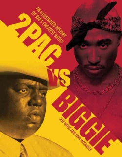 2pac vs. Biggie: The Illustrated History of Rap's Greatest Battle (Paperback)