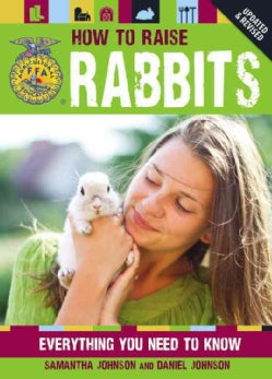 How to Raise Rabbits: Everything You Need to Know (Paperback)
