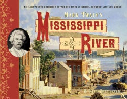 Mark Twain's Mississippi River: An Illustrated Chronicle of the Big River in Samuel Clemens's Life and Works (Hardcover)