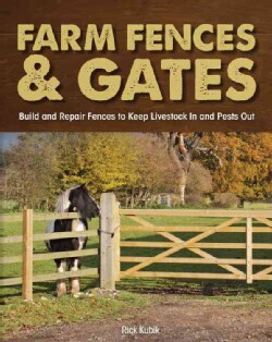Farm Fences & Gates: Build and Repair Fences to Keep Livestock in and Pests Out (Paperback)